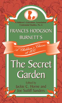 Frances Hodgson Burnett's The Secret Garden: A Children's Classic at 100