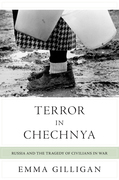 Terror in Chechnya: Russia and the Tragedy of Civilians in War