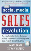 The Social Media Sales Revolution: The New Rules for Finding Customers, Building Relationships, and Closing More Sales Through Online Networking