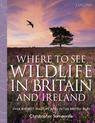 Collins Where to See Wildlife in Britain and Ireland: Over 800 Best Wildlife Sites in the British Isles