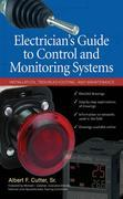 Electrician''s Guide to Control and Monitoring Systems: Installation, Troubleshooting, and Maintenance: Installation, Troubleshooting, and Maintenance
