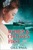 Women and Children First: Bravery, love and fate: the untold story of the doomed Titanic