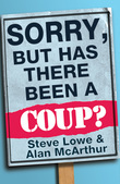 Sorry, But Has There Been a Coup: and other great unanswered questions of the Cameron era