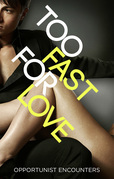 Too Fast For Love: Opportunist Encounters