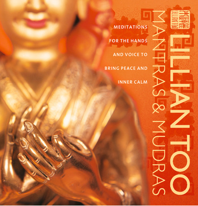 Mantras and Mudras: Meditations for the hands and voice to bring peace and inner calm
