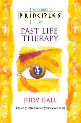 Past Life Therapy: The only introduction you'll ever need (Principles of)