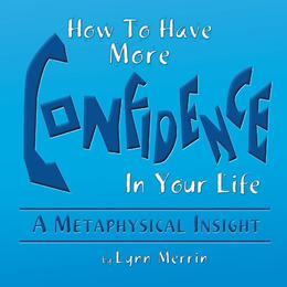 How To Have More Confidence In Your Life: A Metaphysical Insight
