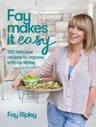 Fay Makes it Easy: 100 delicious recipes to impress with no stress