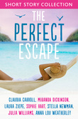 The Perfect Escape: Romantic short stories to relax with: Written by Claudia Carroll, Miranda Dickinson, Julia Williams, Stella Newman, Laura Ziepe, Sophie Hart and Anna-Lou Weatherley