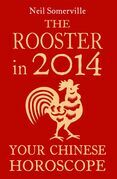 The Rooster in 2014: Your Chinese Horoscope