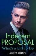 What's a Girl to Do?: (A Novella) (Indecent Proposals, Book 1)