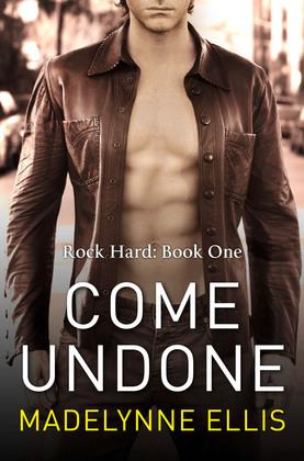 Come Undone (Rock Hard, Book 1)