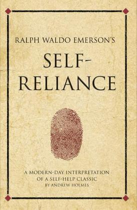 Ralph Waldo Emerson's Self Reliance: A modern-day interpretation of a self-help classic