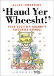 'Haud Yer Wheesht!': Your Scottish Granny's Favourite Sayings