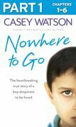 Nowhere to Go: Part 1 of 3: The heartbreaking true story of a boy desperate to be loved