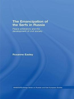 The Emancipation of the Serfs in Russia: Peace Arbitrators and the Development of Civil Society