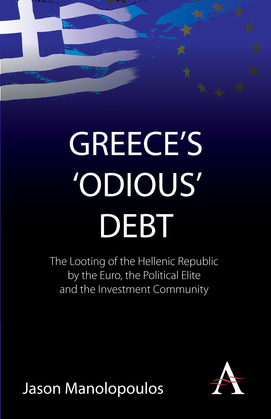 Greece's 'Odious' Debt: The Looting of the Hellenic Republic by the Euro, the Political Elite and the Investment Community