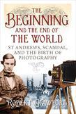 The Beginning and End of the World: St. Andrews, Scandal, and the Birth of Photography