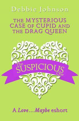 The Mysterious Case of Cupid and the Drag Queen: A Love…Maybe Valentine eShort