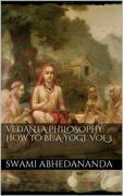 Vedanta Philosophy: How to be a Yogi. Vol III