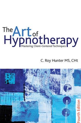 The Art of Hypnotherapy: Mastering Client Centered Techniques: 4th edition