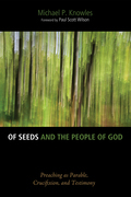 Of Seeds and the People of God: Preaching as Parable, Crucifixion, and Testimony