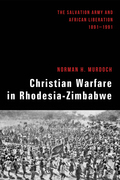Christian Warfare in Rhodesia-Zimbabwe: The Salvation Army and African Liberation, 1891-1991