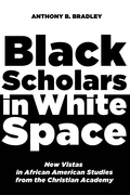 Black Scholars in White Space: New Vistas in African American Studies from the Christian Academy