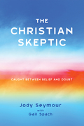 The Christian Skeptic: Caught between Belief and Doubt