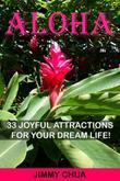 Aloha - 33 Joyful Attractions for your Dream Life!