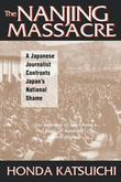 The Nanjing Massacre: A Japanese Journalist Confronts Japan's National Shame: A Japanese Journalist Confronts Japan's National Shame