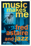 Music Makes Me: Fred Astaire and Jazz