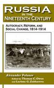Russia in the Nineteenth Century: Autocracy, Reform, and Social Change, 1814-1914: Autocracy, Reform, and Social Change, 1814-1914