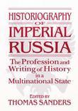 Historiography of Imperial Russia: The Profession and Writing of History in a Multinational State: The Profession and Writing of History in a Multinat
