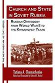 Church and State in Soviet Russia: Russian Orthodoxy from World War II to the Khrushchev Years: Russian Orthodoxy from World War II to the Khrushchev