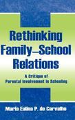 Rethinking Family-School Relations: A Critique of Parental Involvement in Schooling