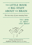 The Little Book of Big Stuff About the Brain: The true story of your amazing brain