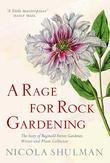 A Rage for Rock Gardening: The Story of Reginald Farrer, Gardener, Writer and Plant Collector