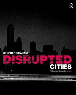 Disrupted Cities: When Infrastructure Fails