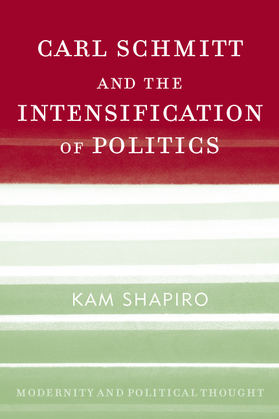 Carl Schmitt and the Intensification of Politics
