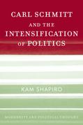 Carl Schmitt and the Intensification of Politics