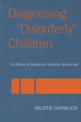 Diagnosing 'Disorderly' Children: A Critique of Behaviour Disorder Discourses