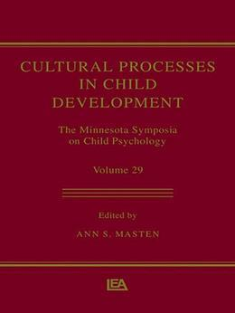 Cultural Processes in Child Development: The Minnesota Symposia on Child Psychology, Volume 29