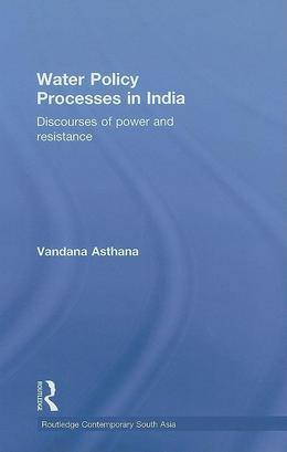 Water Policy Processes in India: Discourses of Power and Resistance