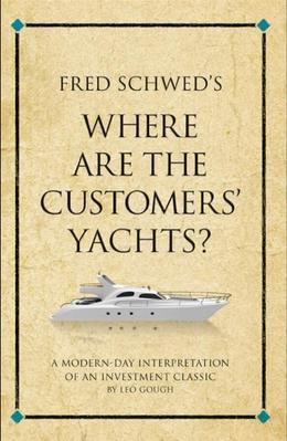 Fred Schwed's Where are the customer's yachts: A modern-day interpretation of an investment classic