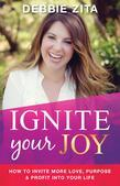 Ignite Your Joy: How to Invite More Love, Purpose & Profit into Your Life