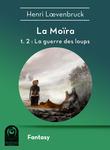 La Moïra t2 - La guerre des loups