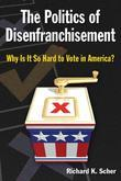 The Politics of Disenfranchisement: Why is it So Hard to Vote in America?: Why is it So Hard to Vote in America?