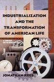 Industrialization and the Transformation of American Life: A Brief Introduction: A Brief Introduction
