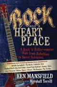 Rock and a Heart Place: A Rock 'n' Rollercoaster Ride from Rebellion to Sweet Salvation
